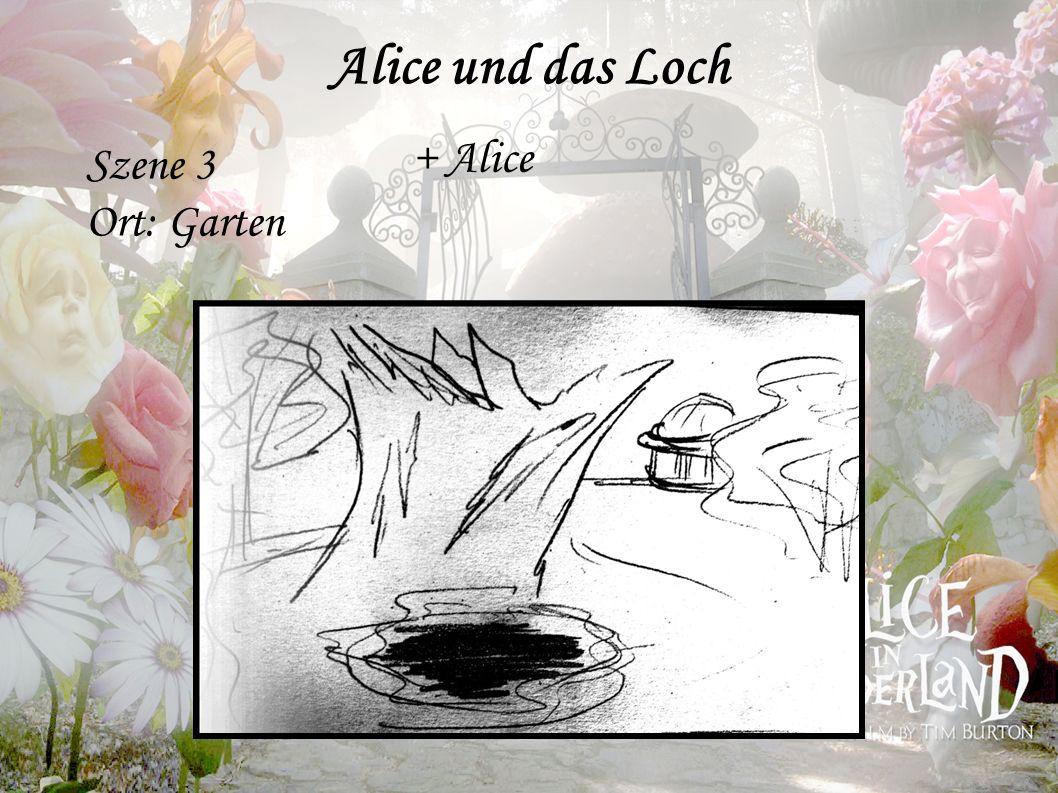 Alice und das Loch Szene 3 Ort: Garten + Alice