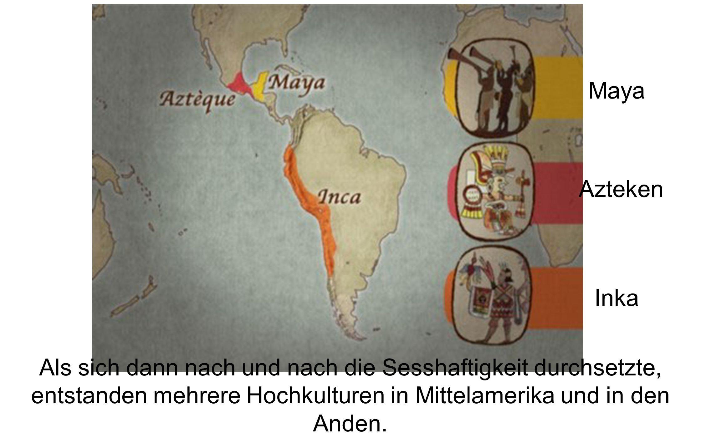Maya Azteken. Inka.