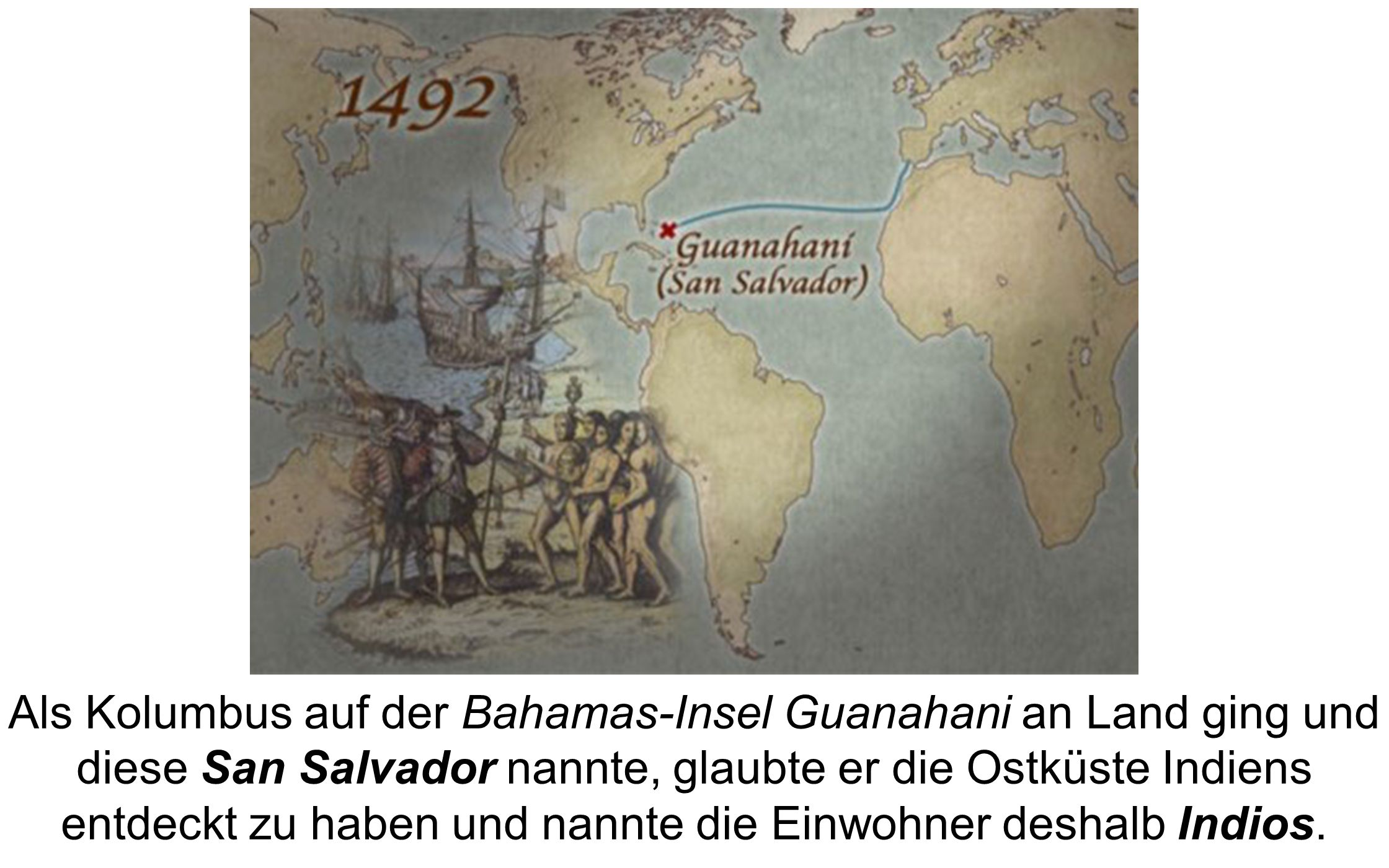 Als Kolumbus auf der Bahamas-Insel Guanahani an Land ging und diese San Salvador nannte, glaubte er die Ostküste Indiens entdeckt zu haben und nannte die Einwohner deshalb Indios.