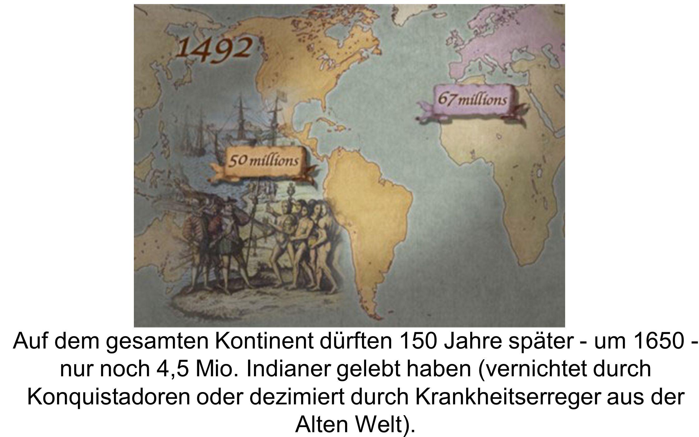 Auf dem gesamten Kontinent dürften 150 Jahre später - um 1650 - nur noch 4,5 Mio.