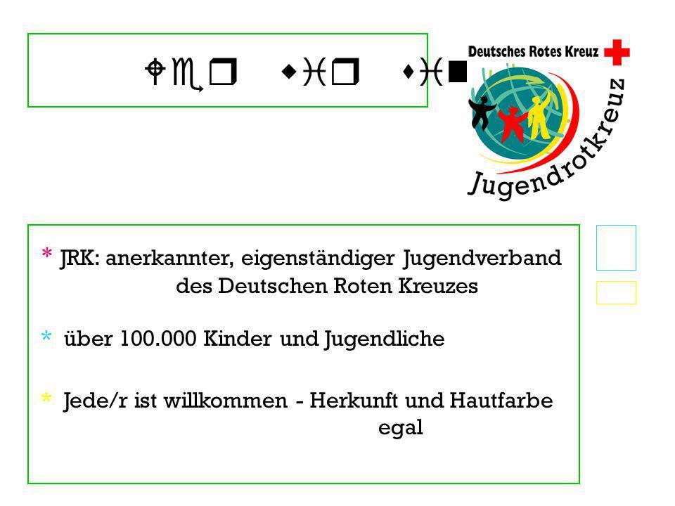 Wer wir sind * JRK: anerkannter, eigenständiger Jugendverband des Deutschen Roten Kreuzes. * über 100.000 Kinder und Jugendliche.