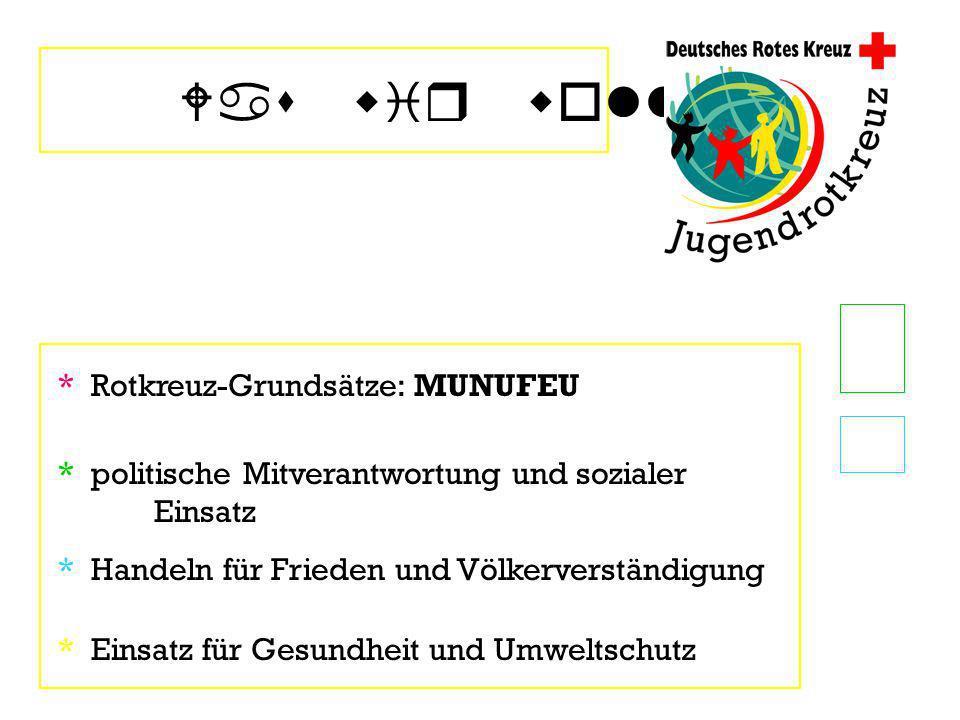 Was wir wollen * Rotkreuz-Grundsätze: MUNUFEU