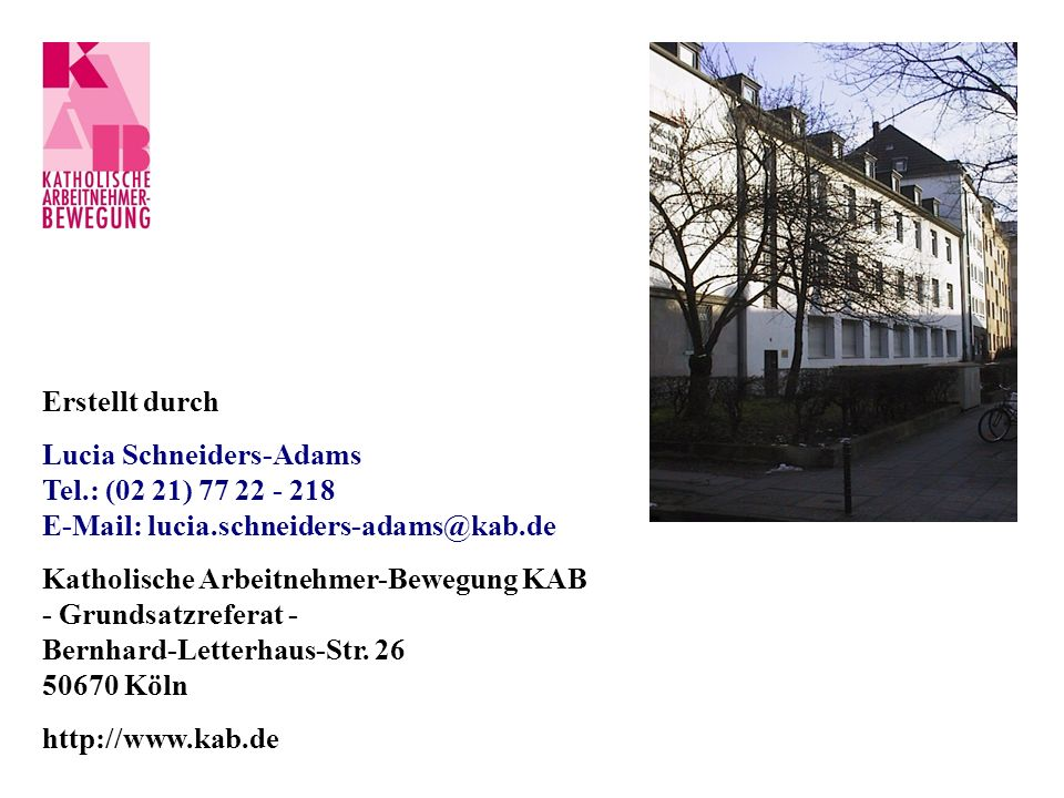 Erstellt durch Lucia Schneiders-Adams. Tel.: (02 21) 77 22 - 218. E-Mail: lucia.schneiders-adams@kab.de.