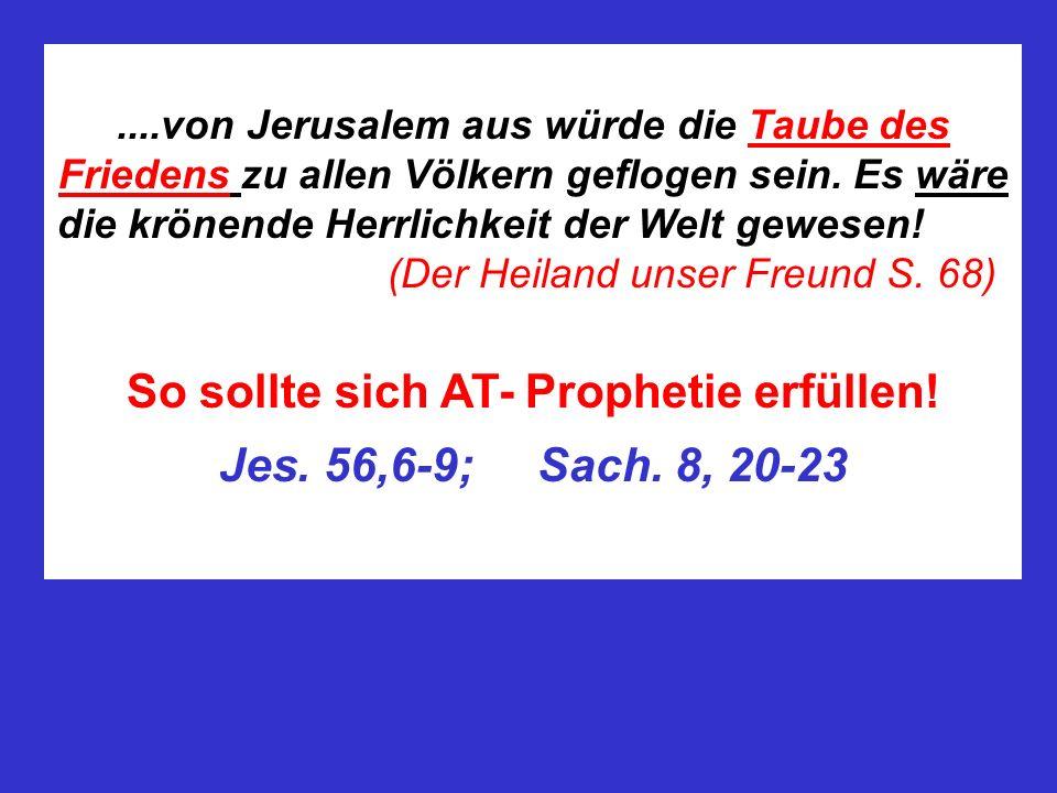 So sollte sich AT- Prophetie erfüllen! Jes. 56,6-9; Sach. 8, 20-23