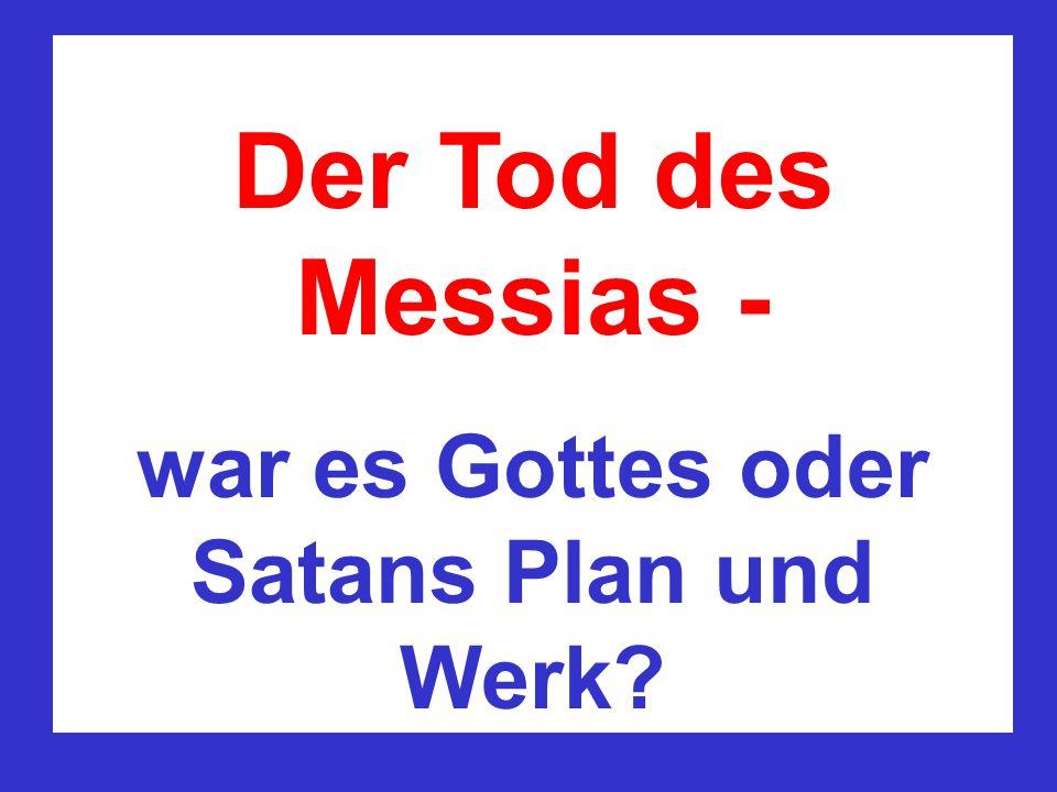 war es Gottes oder Satans Plan und Werk