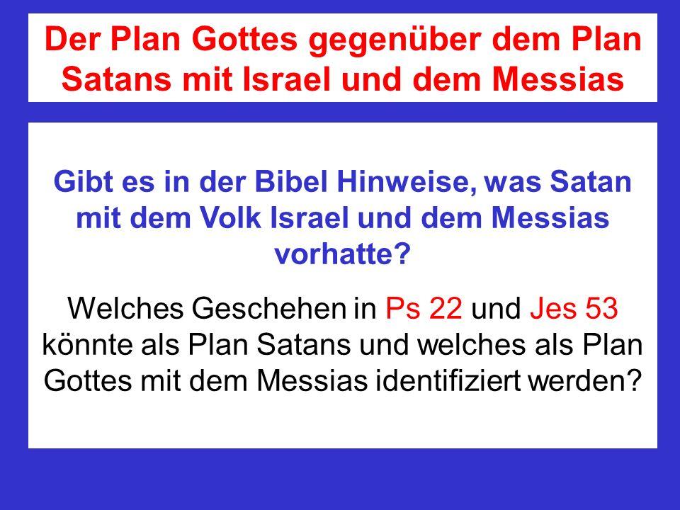 Der Plan Gottes gegenüber dem Plan Satans mit Israel und dem Messias