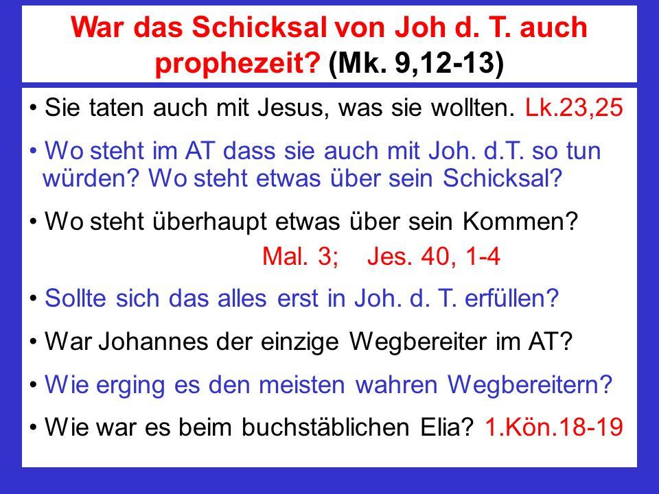 War das Schicksal von Joh d. T. auch prophezeit (Mk. 9,12-13)