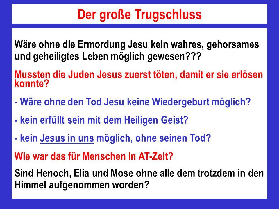 Der große Trugschluss Wäre ohne die Ermordung Jesu kein wahres, gehorsames und geheiligtes Leben möglich gewesen