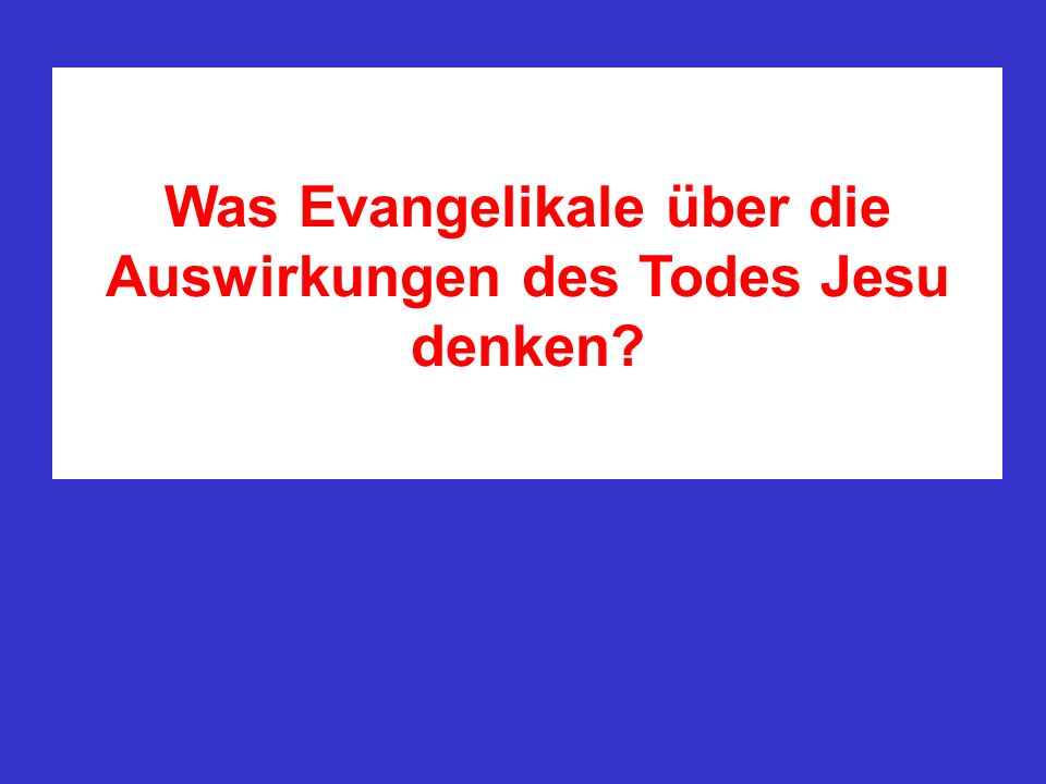 Was Evangelikale über die Auswirkungen des Todes Jesu denken