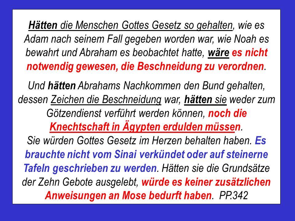 Hätten die Menschen Gottes Gesetz so gehalten, wie es Adam nach seinem Fall gegeben worden war, wie Noah es bewahrt und Abraham es beobachtet hatte, wäre es nicht notwendig gewesen, die Beschneidung zu verordnen.