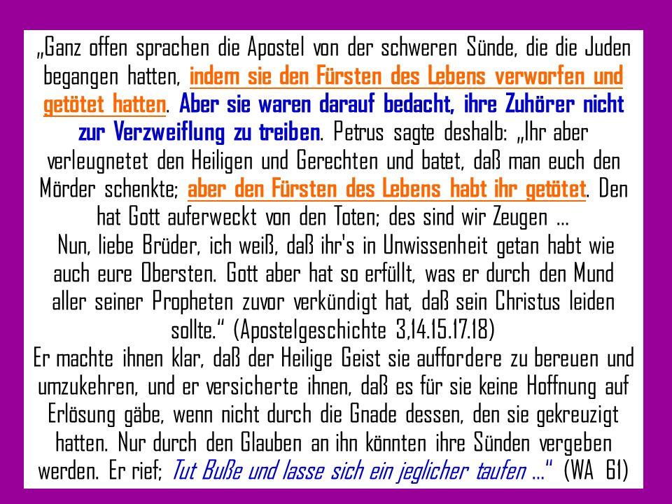 """""""Ganz offen sprachen die Apostel von der schweren Sünde, die die Juden begangen hatten, indem sie den Fürsten des Lebens verworfen und getötet hatten. Aber sie waren darauf bedacht, ihre Zuhörer nicht zur Verzweiflung zu treiben. Petrus sagte deshalb: """"Ihr aber verleugnetet den Heiligen und Gerechten und batet, daß man euch den Mörder schenkte; aber den Fürsten des Lebens habt ihr getötet. Den hat Gott auferweckt von den Toten; des sind wir Zeugen …"""