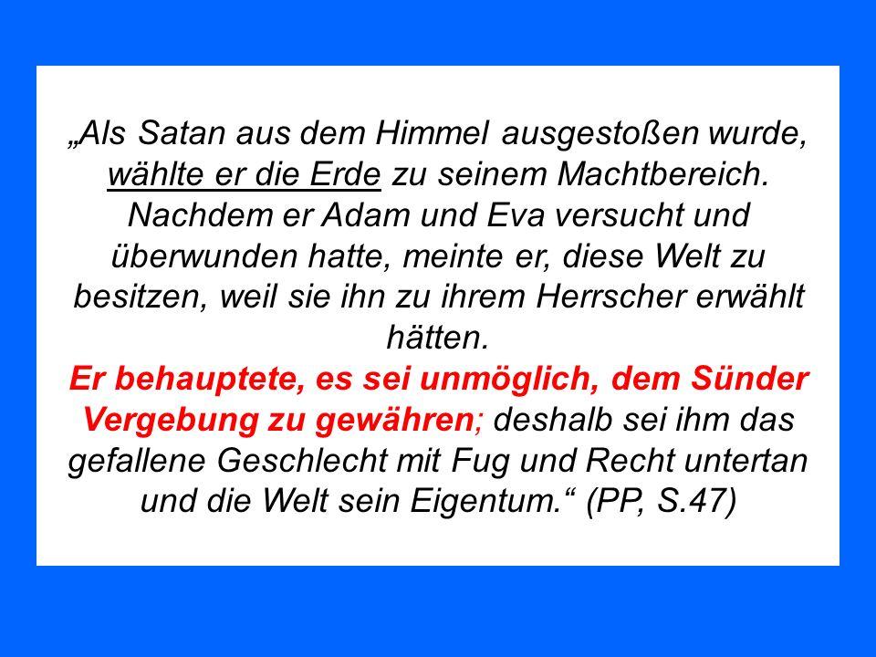 """""""Als Satan aus dem Himmel ausgestoßen wurde, wählte er die Erde zu seinem Machtbereich. Nachdem er Adam und Eva versucht und überwunden hatte, meinte er, diese Welt zu besitzen, weil sie ihn zu ihrem Herrscher erwählt hätten."""