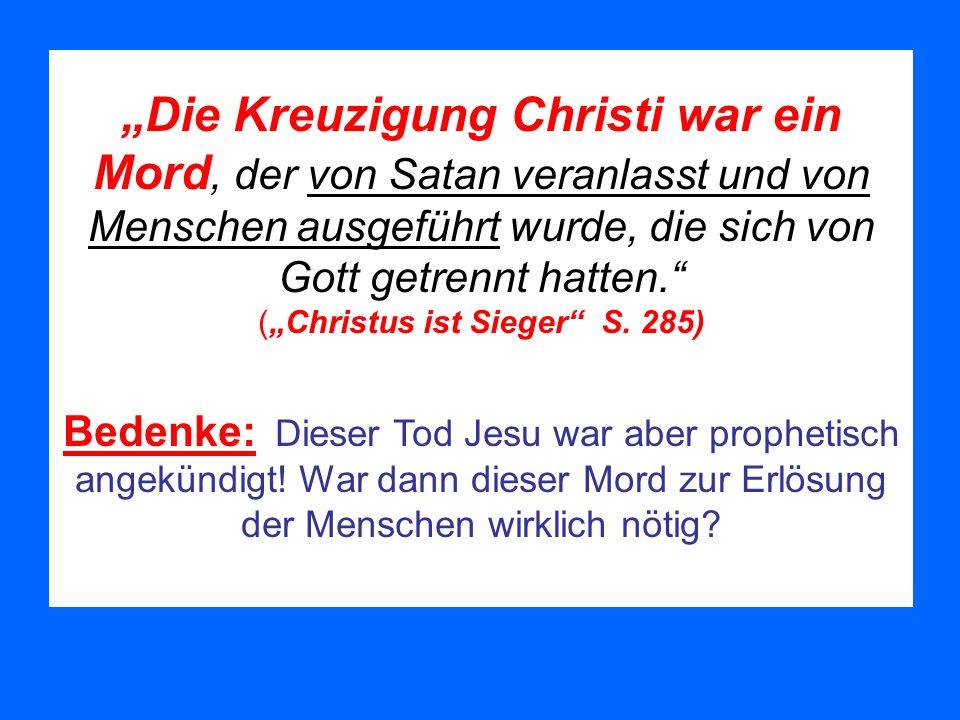 """""""Die Kreuzigung Christi war ein Mord, der von Satan veranlasst und von Menschen ausgeführt wurde, die sich von Gott getrennt hatten. (""""Christus ist Sieger S. 285)"""