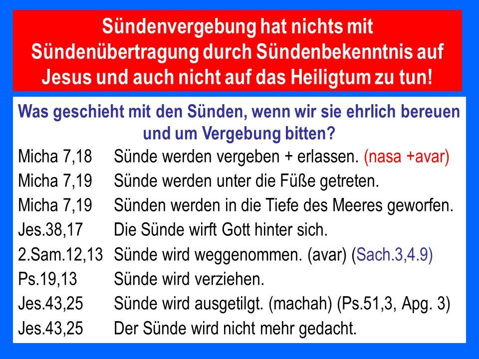 Sündenvergebung hat nichts mit Sündenübertragung durch Sündenbekenntnis auf Jesus und auch nicht auf das Heiligtum zu tun!
