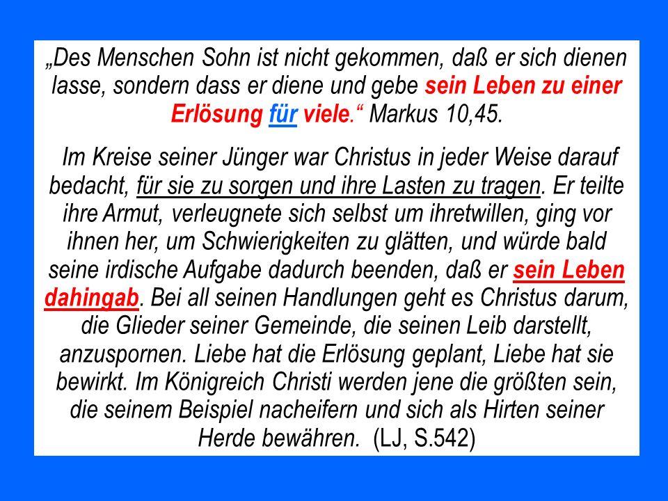 """""""Des Menschen Sohn ist nicht gekommen, daß er sich dienen lasse, sondern dass er diene und gebe sein Leben zu einer Erlösung für viele. Markus 10,45."""