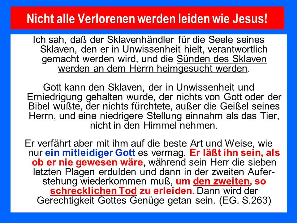 Nicht alle Verlorenen werden leiden wie Jesus!