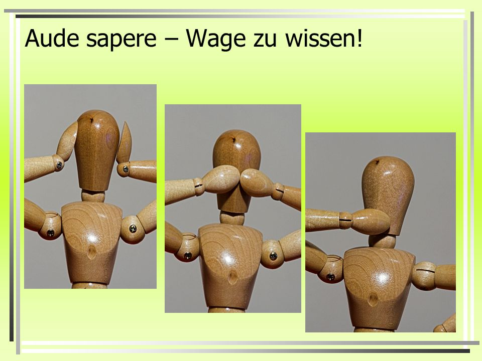 Aude sapere – Wage zu wissen!