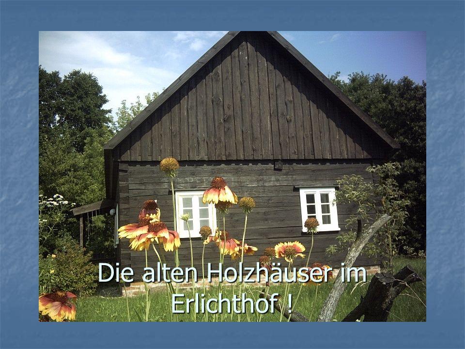 Die alten Holzhäuser im Erlichthof !