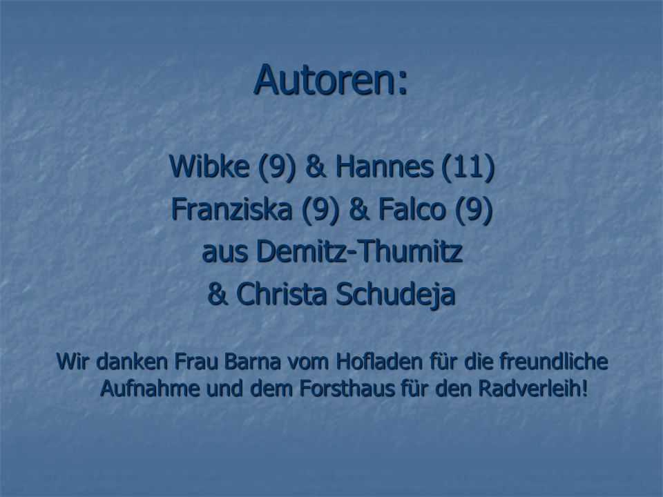 Autoren: Wibke (9) & Hannes (11) Franziska (9) & Falco (9)