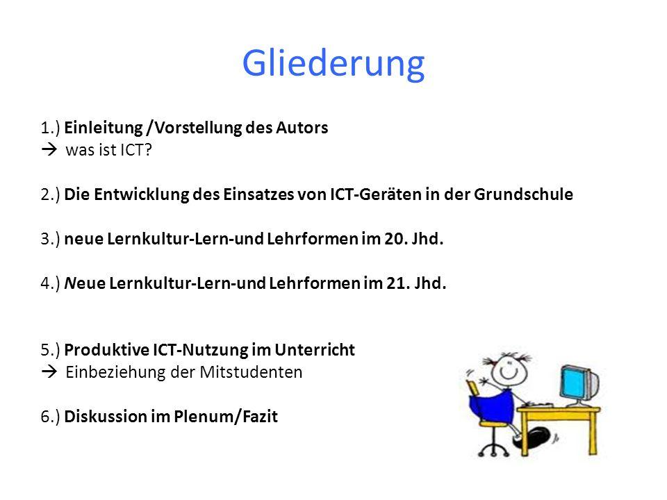 Gliederung 1.) Einleitung /Vorstellung des Autors was ist ICT