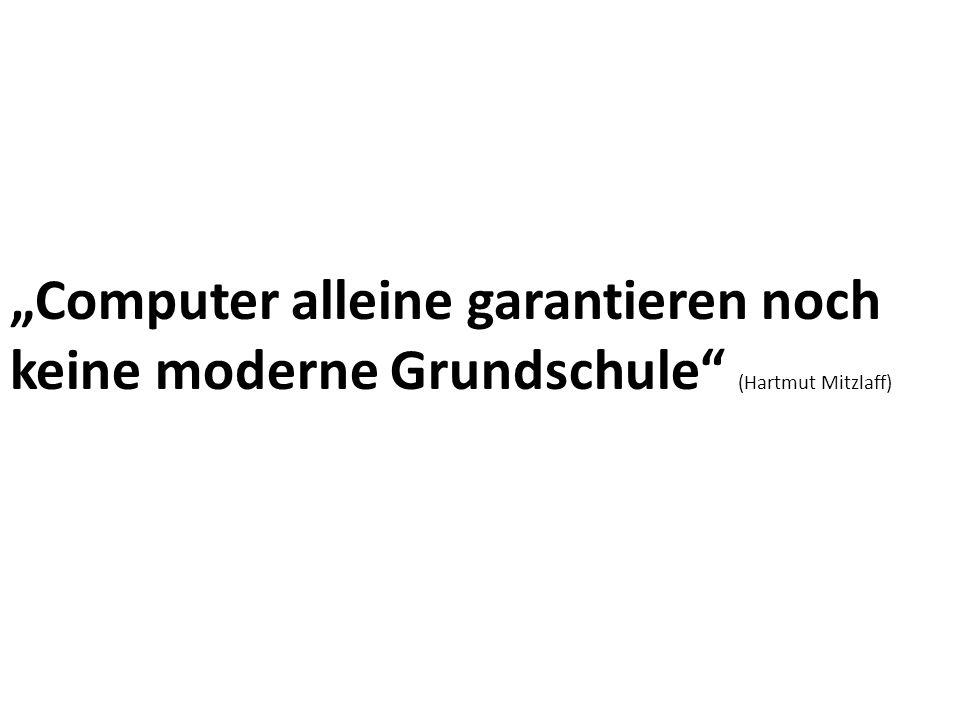 """""""Computer alleine garantieren noch keine moderne Grundschule (Hartmut Mitzlaff)"""