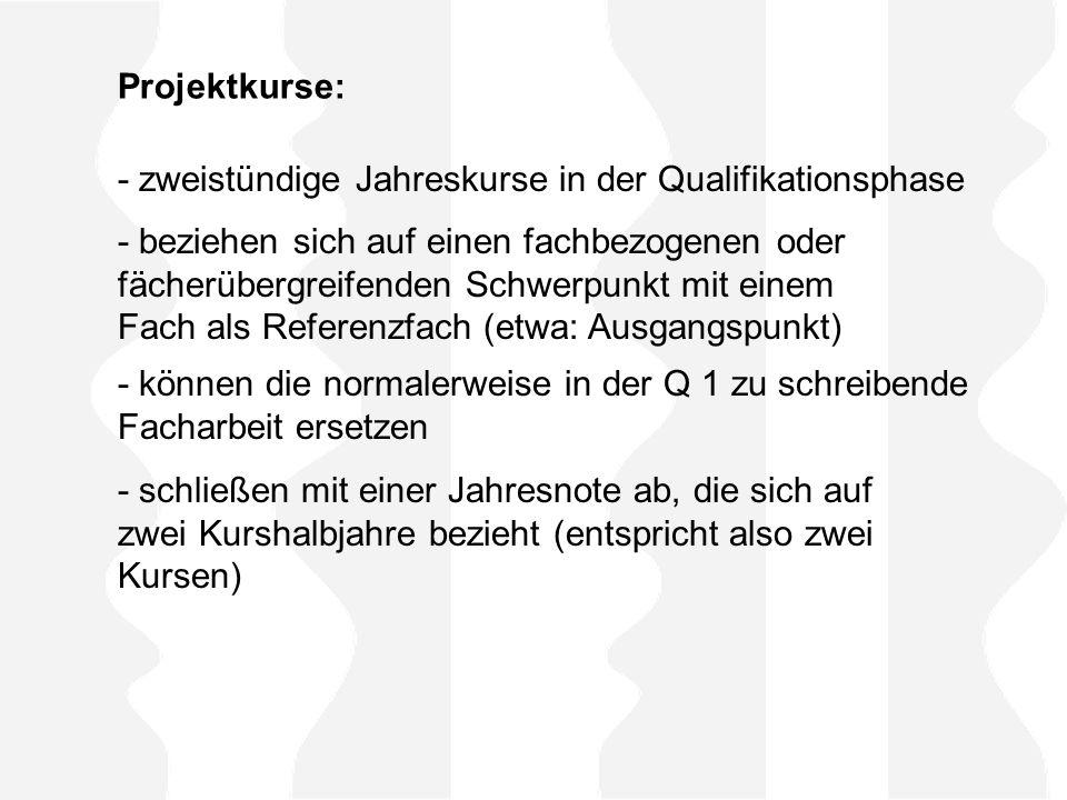 Projektkurse: - zweistündige Jahreskurse in der Qualifikationsphase.