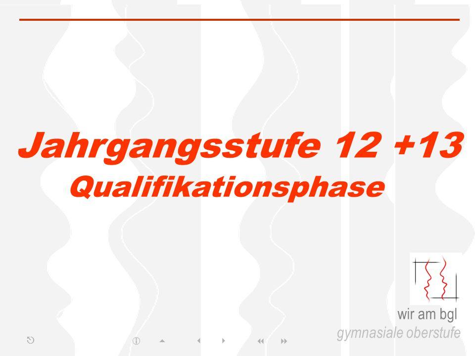 Jahrgangsstufe 12 +13 Qualifikationsphase wir am bgl