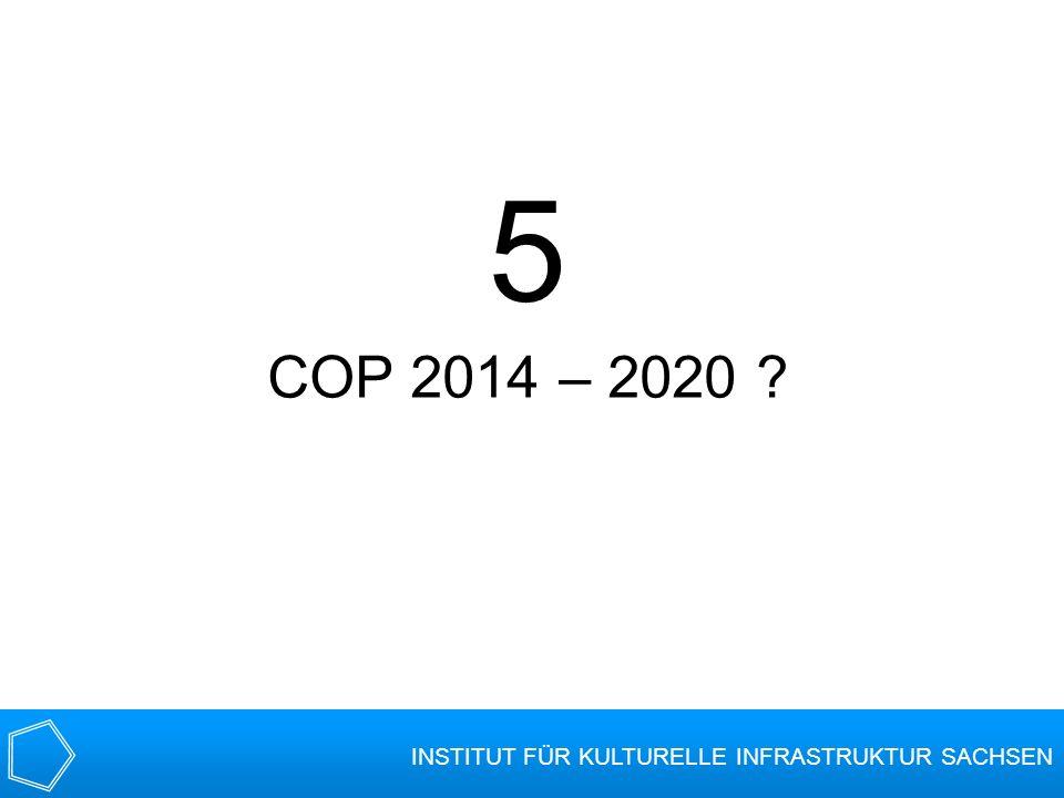 5 COP 2014 – 2020 INSTITUT FÜR KULTURELLE INFRASTRUKTUR SACHSEN