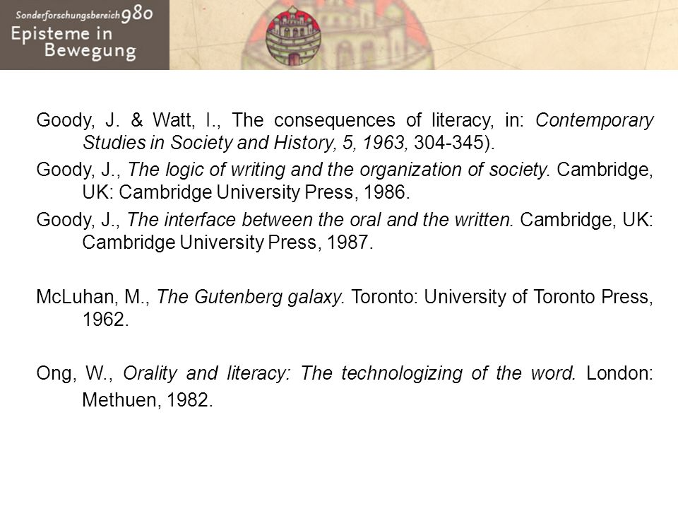 Goody, J. & Watt, I., The consequences of literacy, in: Contemporary Studies in Society and History, 5, 1963, ).