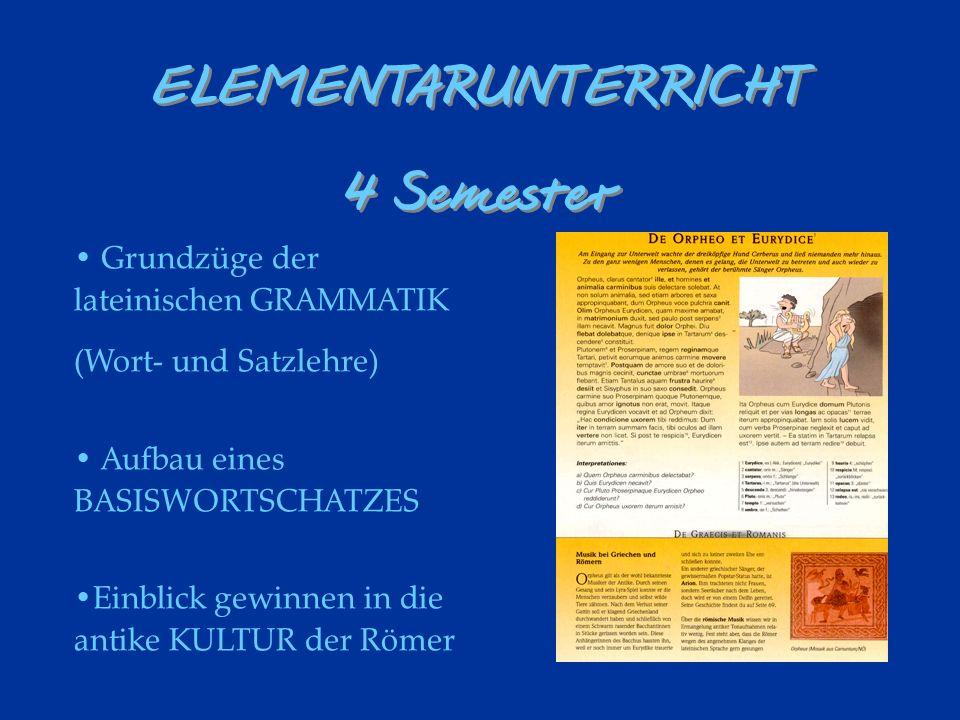 ELEMENTARUNTERRICHT 4 Semester Grundzüge der lateinischen GRAMMATIK