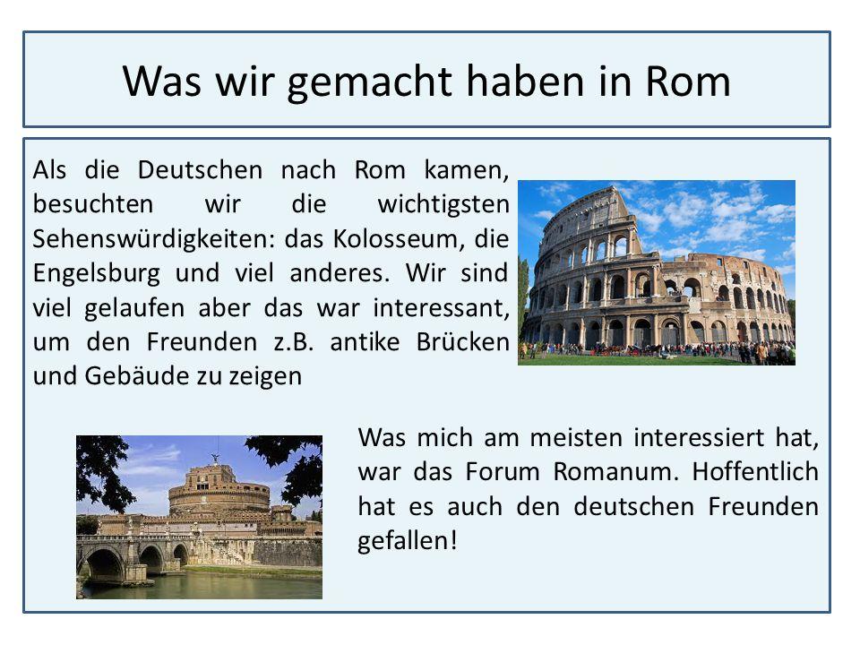 Was wir gemacht haben in Rom