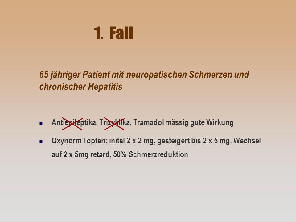 1. Fall 65 jähriger Patient mit neuropatischen Schmerzen und chronischer Hepatitis. Antiepileptika, Trizyklika, Tramadol mässig gute Wirkung.
