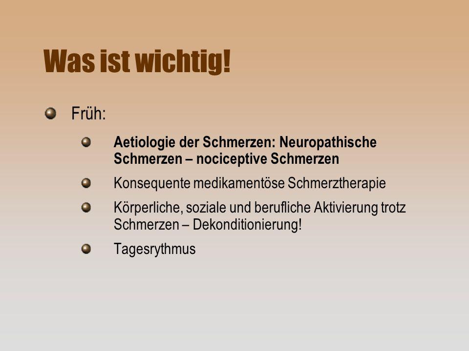 Was ist wichtig! Früh: Aetiologie der Schmerzen: Neuropathische Schmerzen – nociceptive Schmerzen.