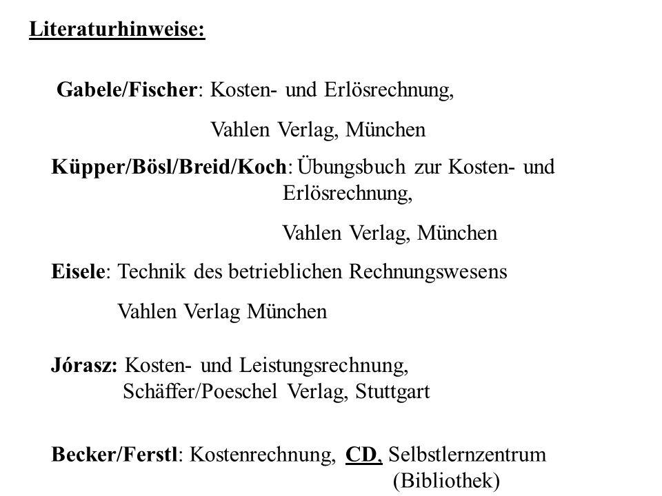 Literaturhinweise: Gabele/Fischer: Kosten- und Erlösrechnung, Vahlen Verlag, München.