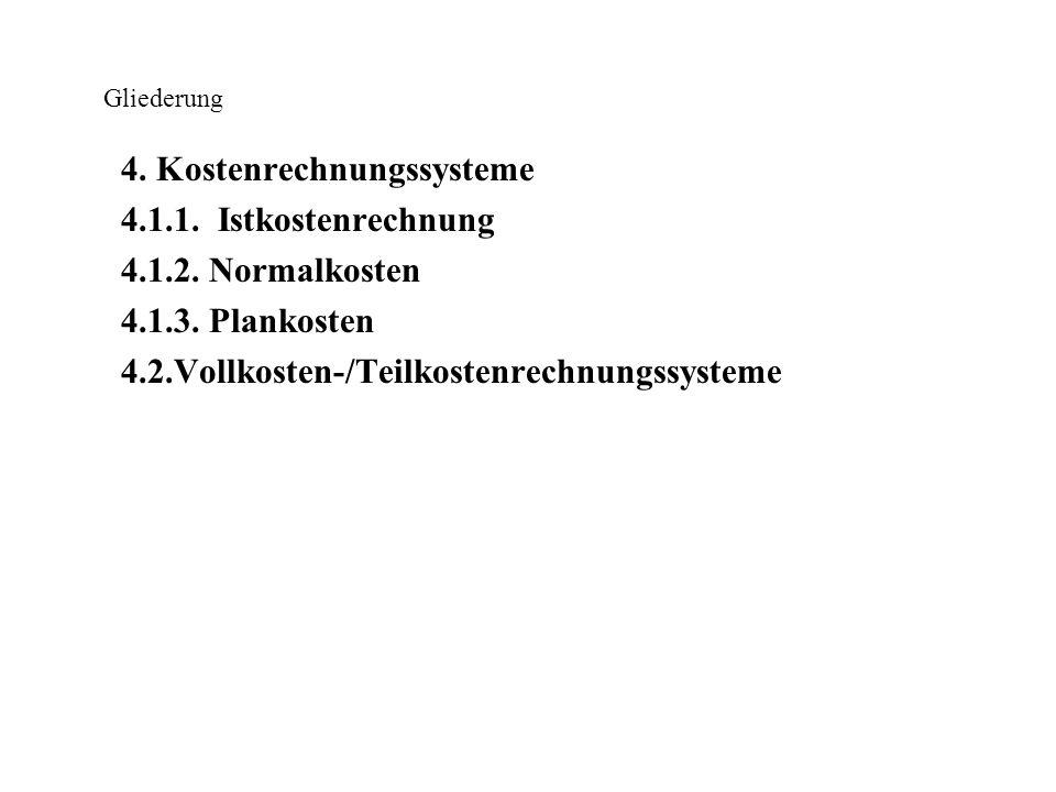 4. Kostenrechnungssysteme 4.1.1. Istkostenrechnung 4.1.2. Normalkosten