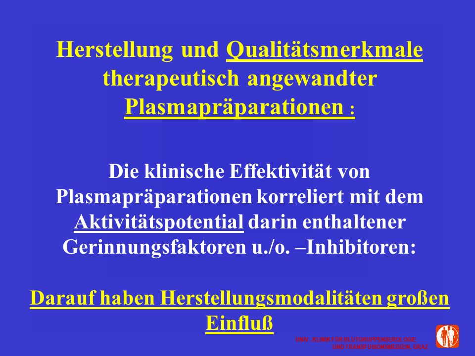 Herstellung und Qualitätsmerkmale therapeutisch angewandter Plasmapräparationen : Die klinische Effektivität von Plasmapräparationen korreliert mit dem Aktivitätspotential darin enthaltener Gerinnungsfaktoren u./o.