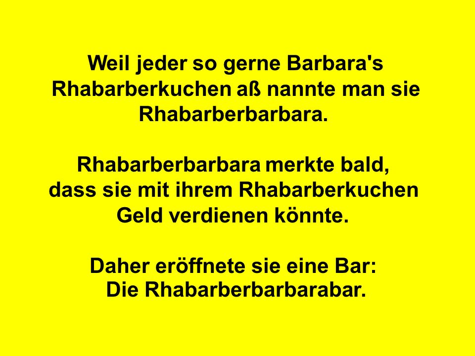 Weil jeder so gerne Barbara s Rhabarberkuchen aß nannte man sie