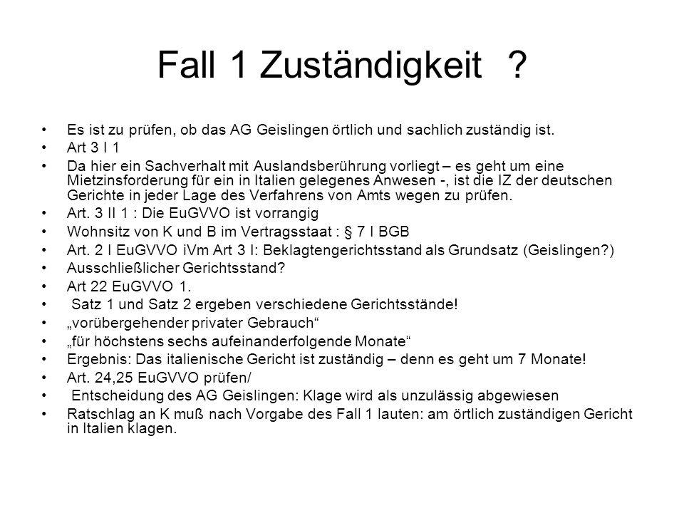 Fall 1 Zuständigkeit Es ist zu prüfen, ob das AG Geislingen örtlich und sachlich zuständig ist. Art 3 I 1.