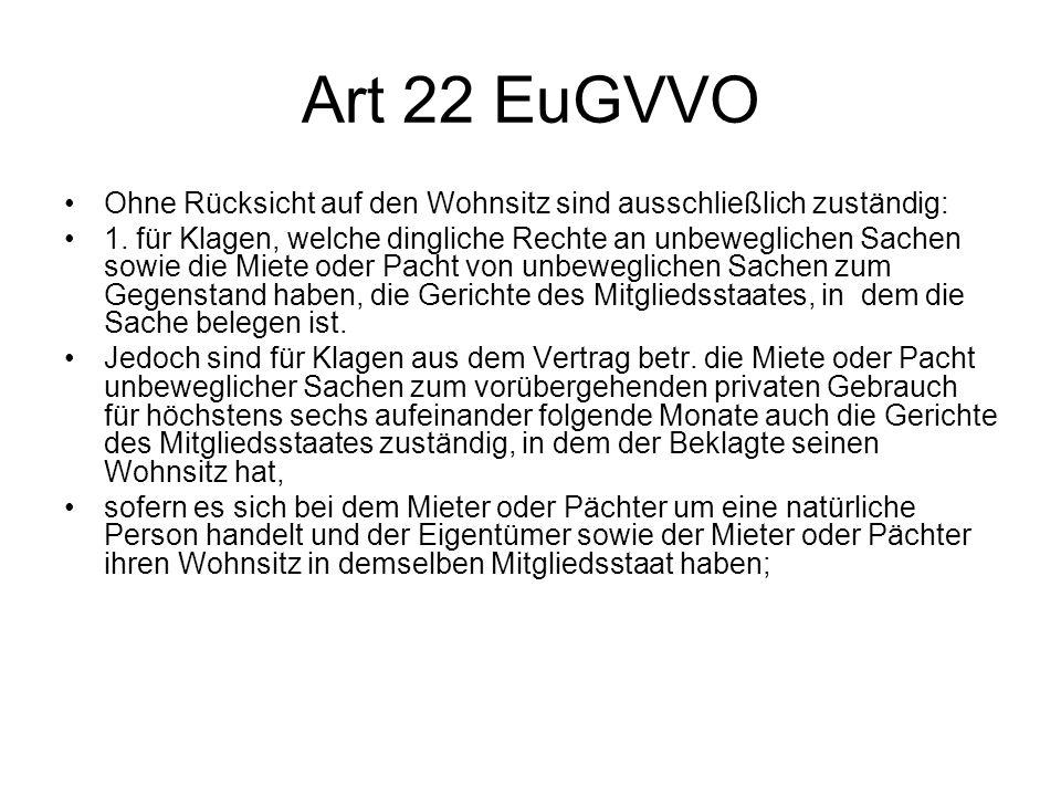 Art 22 EuGVVO Ohne Rücksicht auf den Wohnsitz sind ausschließlich zuständig: