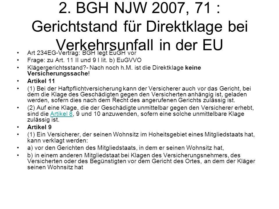 2. BGH NJW 2007, 71 : Gerichtstand für Direktklage bei Verkehrsunfall in der EU