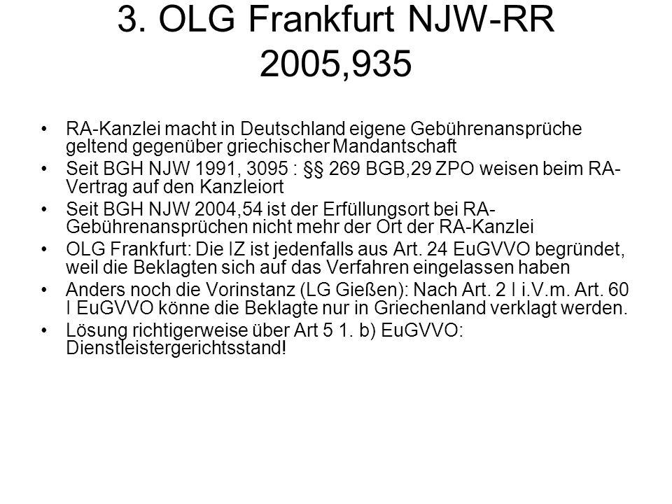 3. OLG Frankfurt NJW-RR 2005,935 RA-Kanzlei macht in Deutschland eigene Gebührenansprüche geltend gegenüber griechischer Mandantschaft.
