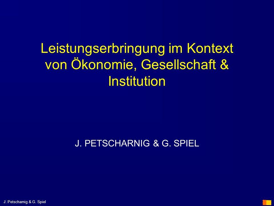 Leistungserbringung im Kontext von Ökonomie, Gesellschaft & Institution J. PETSCHARNIG & G. SPIEL
