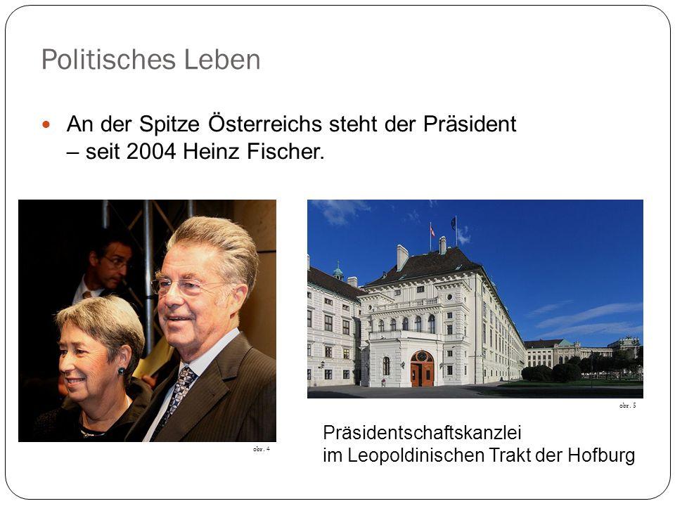Politisches Leben An der Spitze Österreichs steht der Präsident – seit 2004 Heinz Fischer. obr. 5.