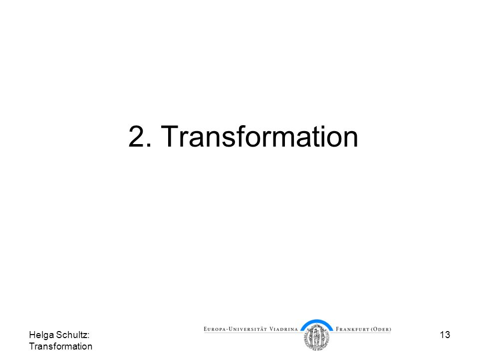 2. Transformation Helga Schultz: Transformation