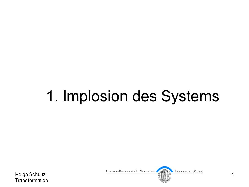 1. Implosion des Systems Helga Schultz: Transformation