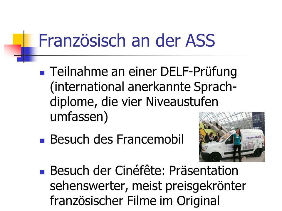 Französisch an der ASS Teilnahme an einer DELF-Prüfung (international anerkannte Sprach-diplome, die vier Niveaustufen umfassen)