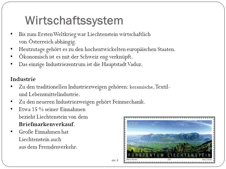 Wirtschaftssystem Bis zum Ersten Weltkrieg war Liechtenstein wirtschaftlich von Österreich abhängig.