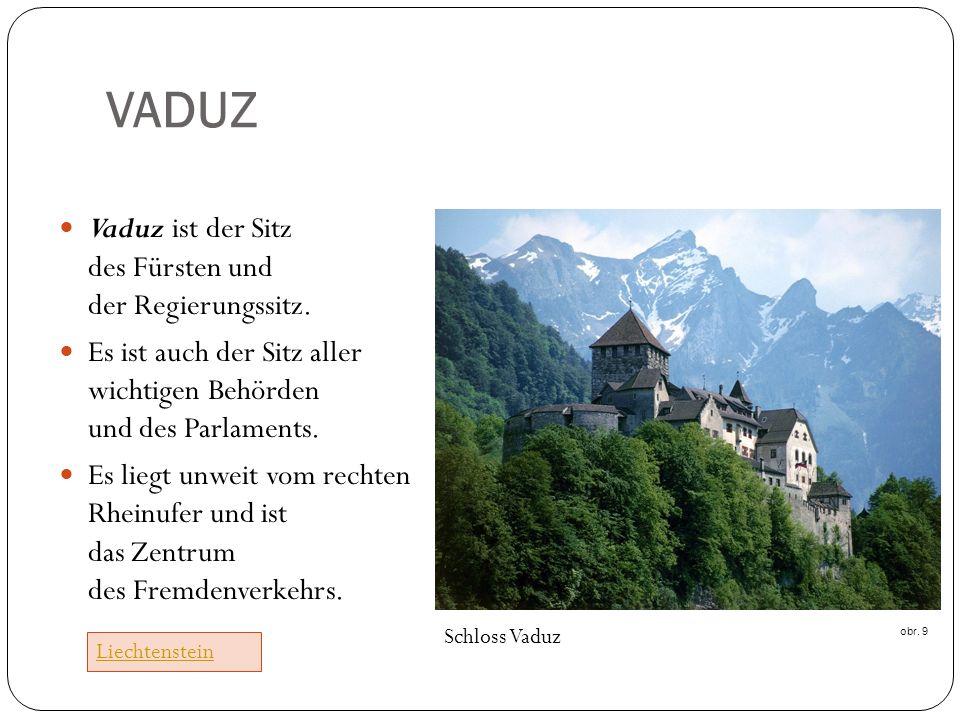 VADUZ Vaduz ist der Sitz des Fürsten und der Regierungssitz.