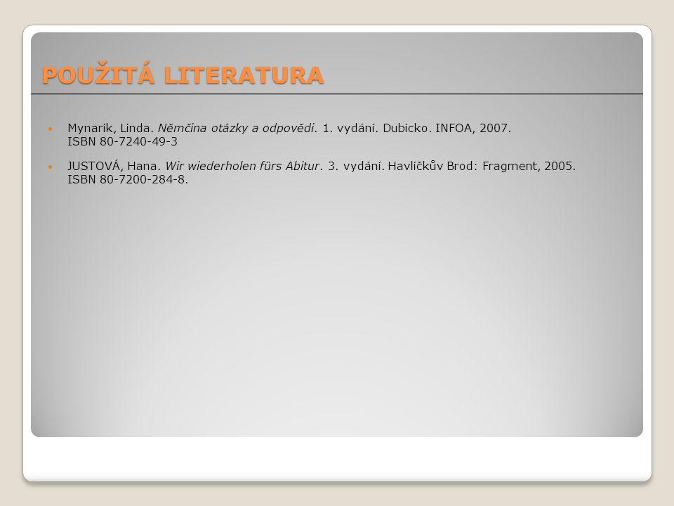 POUŽITÁ LITERATURA Mynarik, Linda. Němčina otázky a odpovědi. 1. vydání. Dubicko. INFOA, 2007. ISBN 80-7240-49-3.