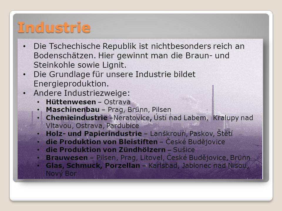 Industrie Die Tschechische Republik ist nichtbesonders reich an Bodenschätzen. Hier gewinnt man die Braun- und Steinkohle sowie Lignit.
